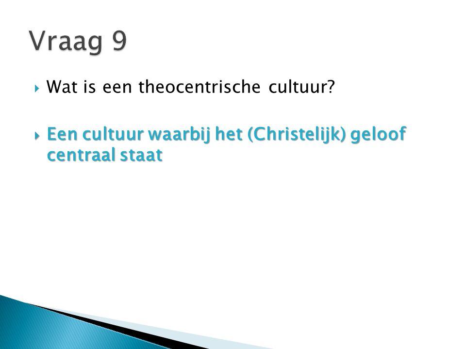 Vraag 9 Wat is een theocentrische cultuur