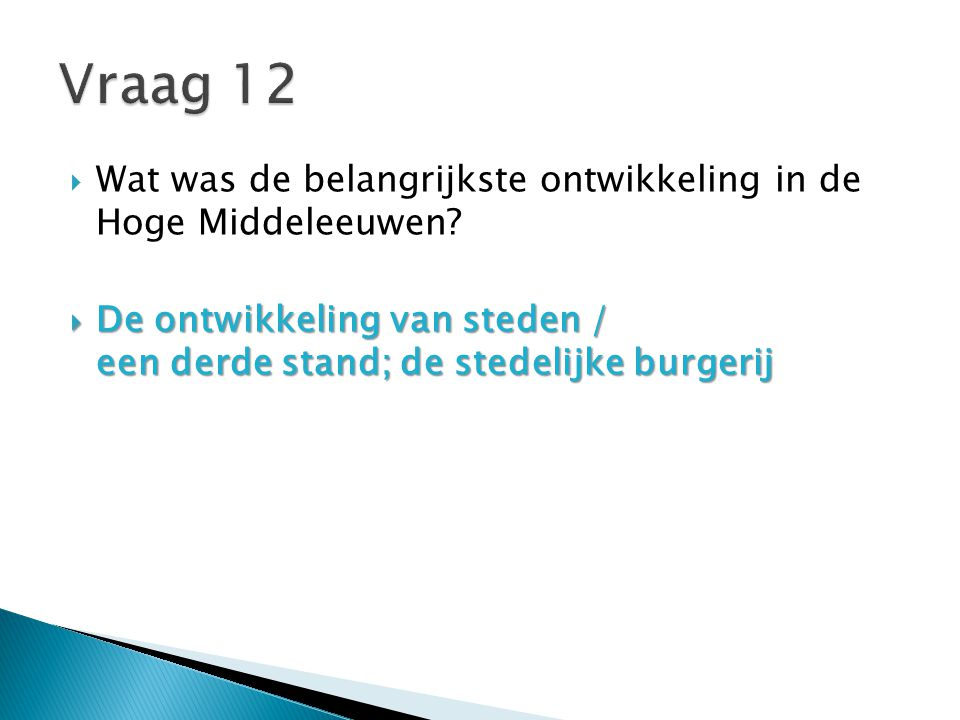 Vraag 12 Wat was de belangrijkste ontwikkeling in de Hoge Middeleeuwen.