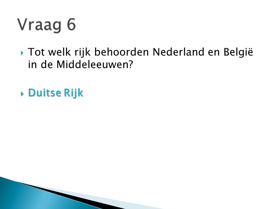 Vraag 6 Tot welk rijk behoorden Nederland en België in de Middeleeuwen Duitse Rijk