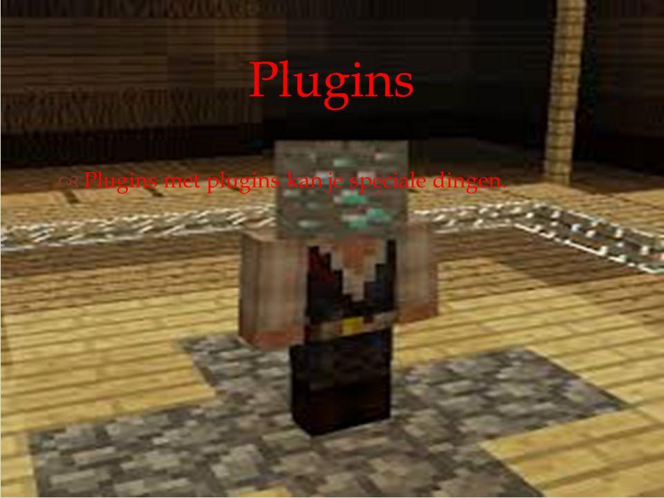 Plugins Plugins met plugins kan je speciale dingen.