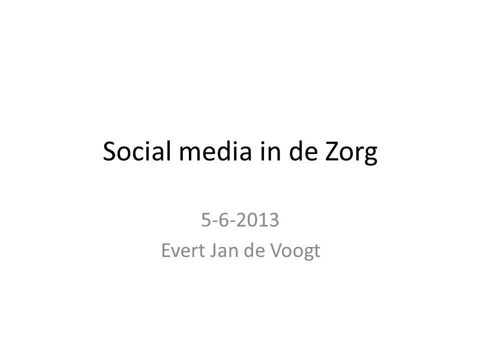 Social media in de Zorg Evert Jan de Voogt