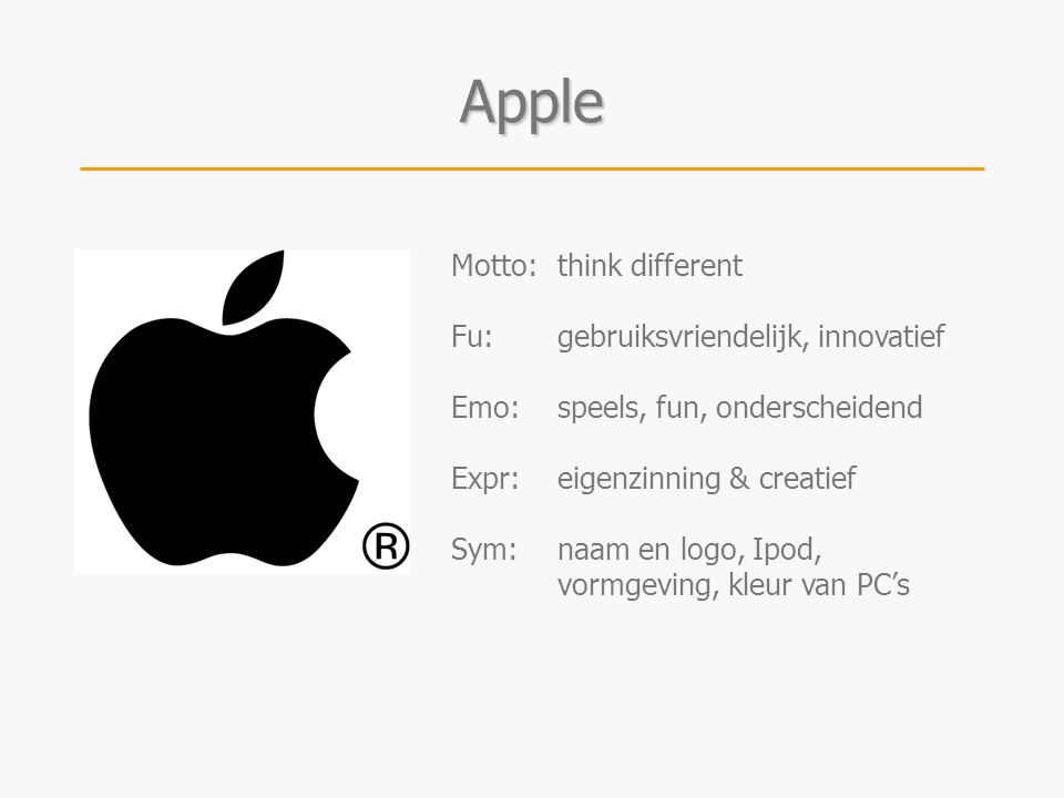 Apple Motto: think different Fu: gebruiksvriendelijk, innovatief