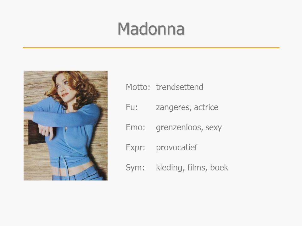 Madonna Motto: trendsettend Fu: zangeres, actrice