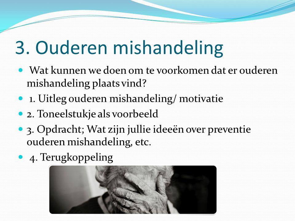 3. Ouderen mishandeling Wat kunnen we doen om te voorkomen dat er ouderen mishandeling plaats vind