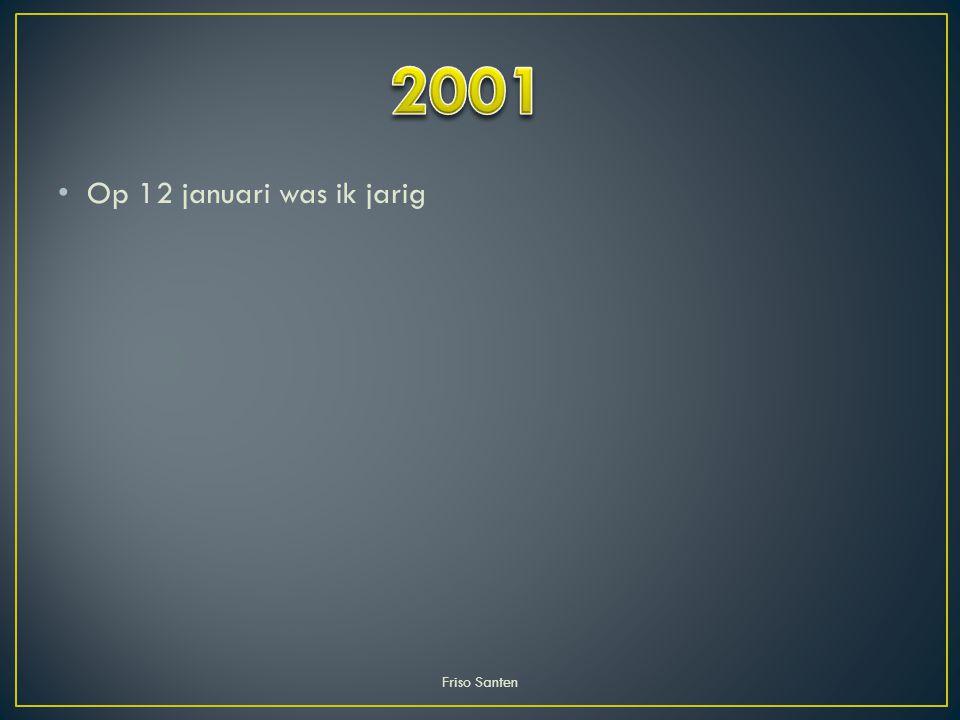 2001 Op 12 januari was ik jarig Friso Santen