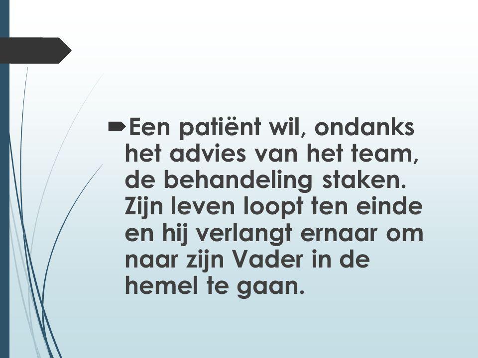 Een patiënt wil, ondanks het advies van het team, de behandeling staken.