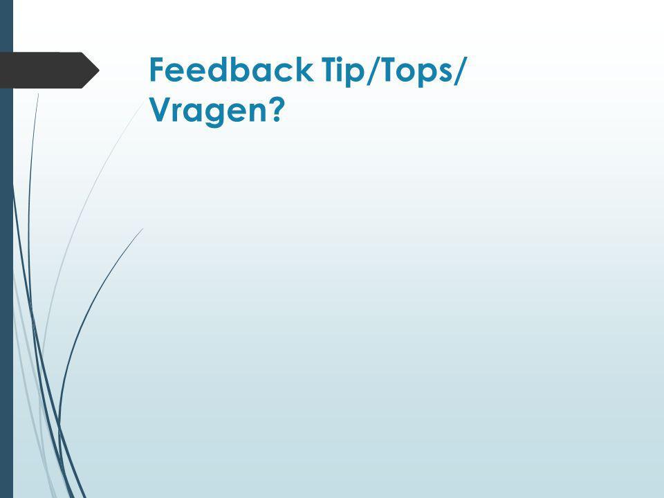 Feedback Tip/Tops/ Vragen