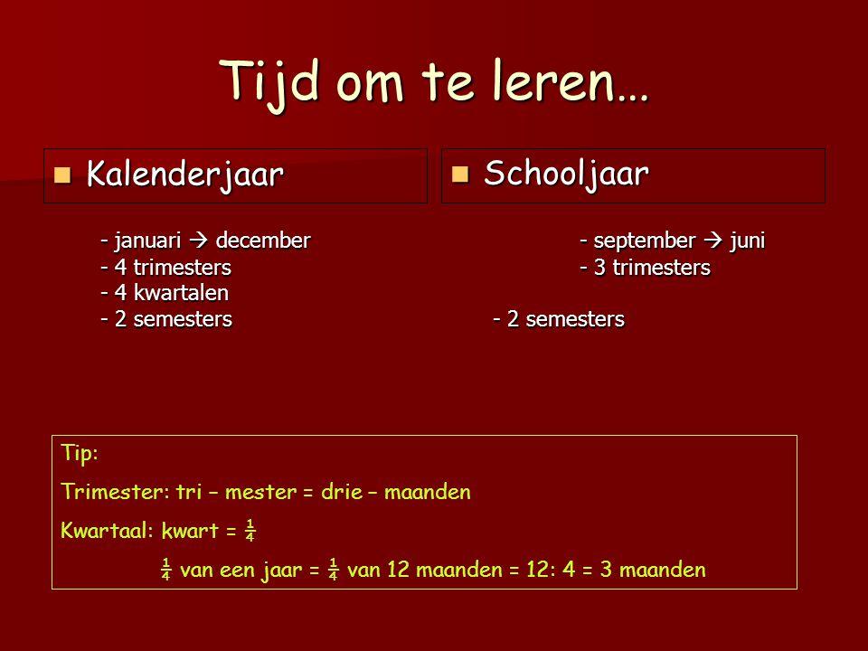 Tijd om te leren… Kalenderjaar Schooljaar - januari  december