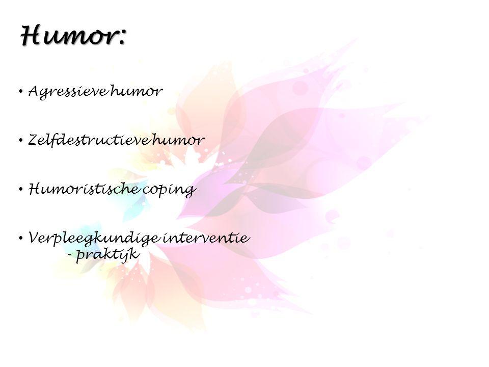 Humor: Agressieve humor Zelfdestructieve humor Humoristische coping
