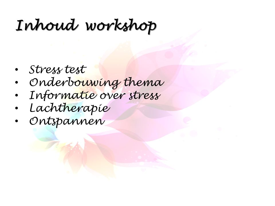 Inhoud workshop Stress test Onderbouwing thema Informatie over stress
