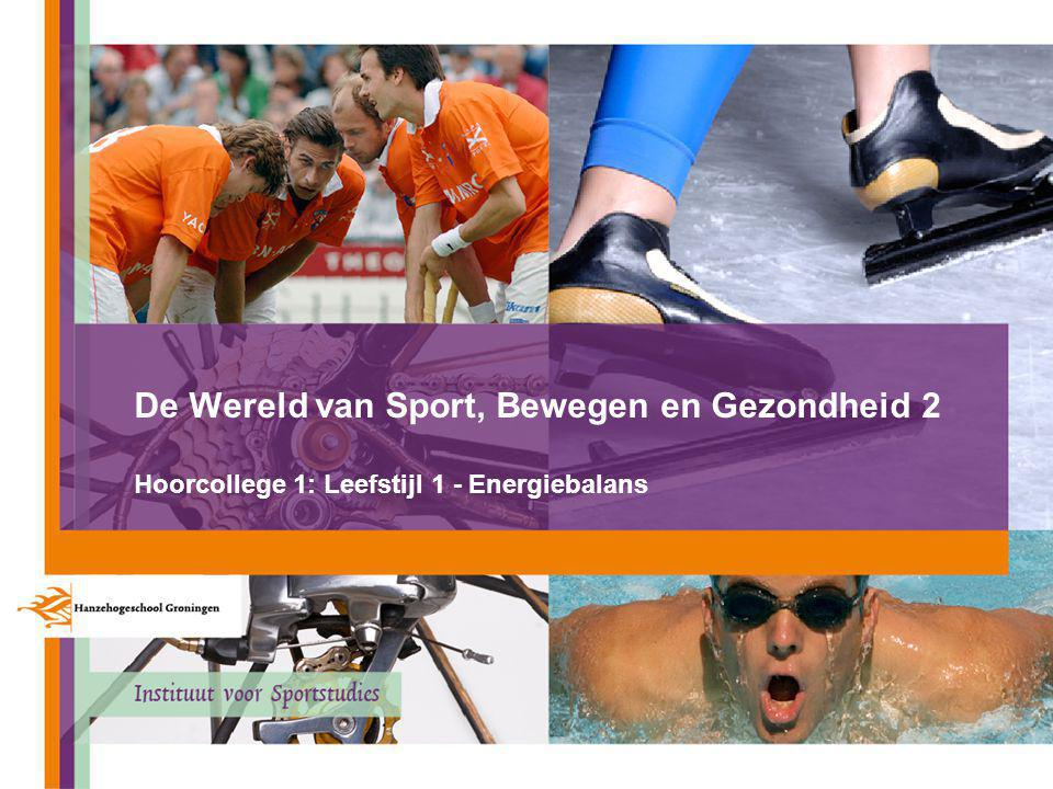 De Wereld van Sport, Bewegen en Gezondheid 2 Hoorcollege 1: Leefstijl 1 - Energiebalans