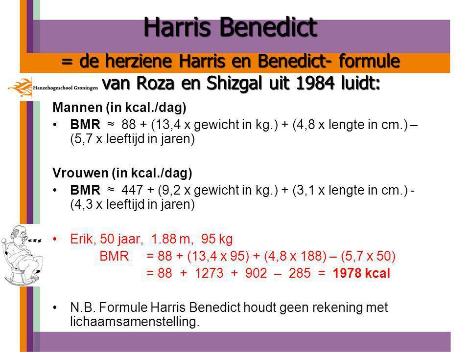 Harris Benedict = de herziene Harris en Benedict- formule van Roza en Shizgal uit 1984 luidt: