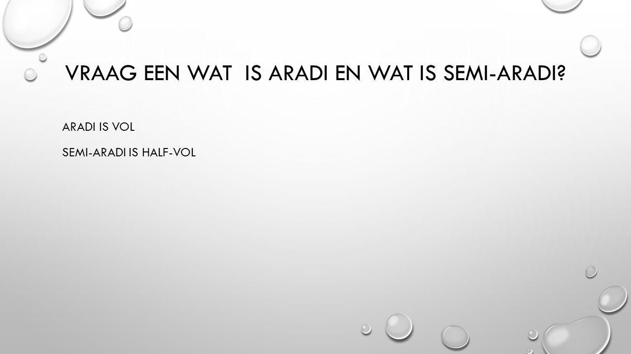 Vraag een wat is aradi en wat is semi-aradi