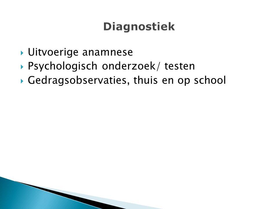 Diagnostiek Uitvoerige anamnese Psychologisch onderzoek/ testen