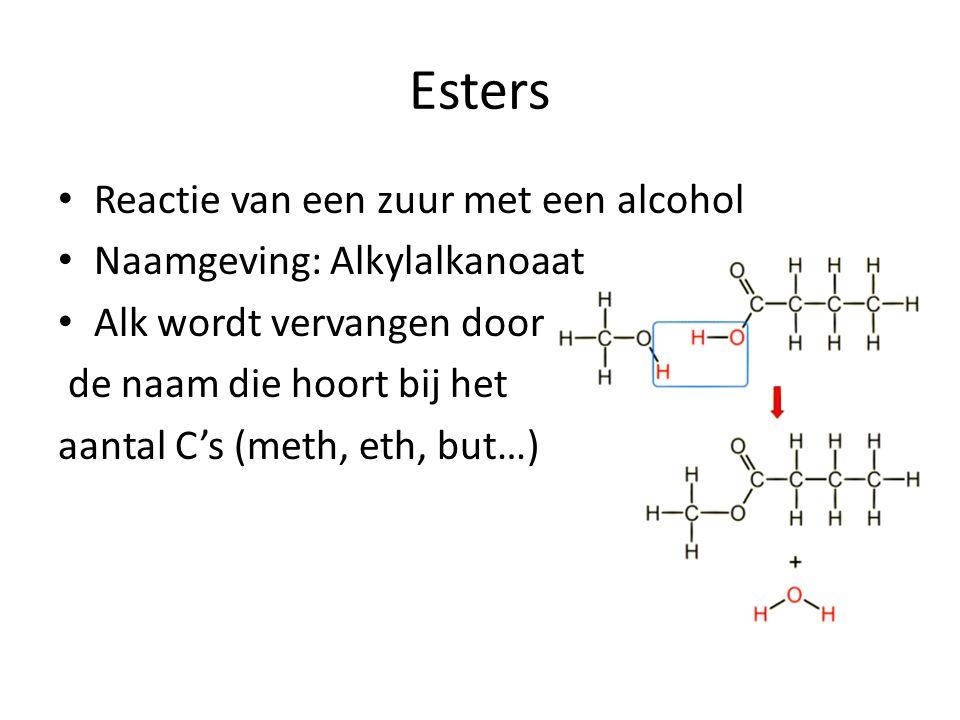 Esters Reactie van een zuur met een alcohol Naamgeving: Alkylalkanoaat