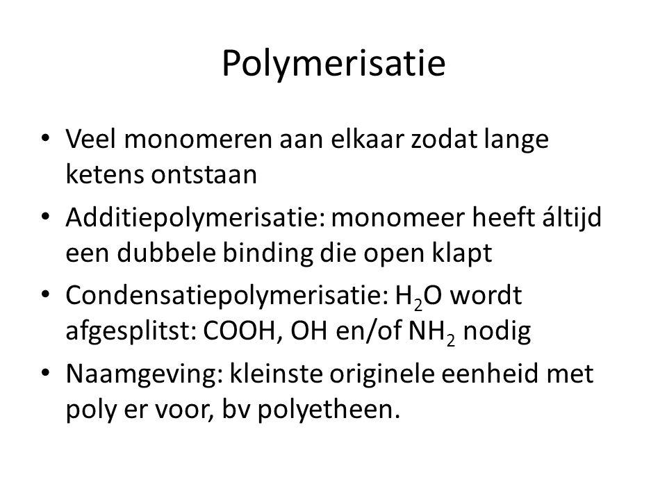 Polymerisatie Veel monomeren aan elkaar zodat lange ketens ontstaan