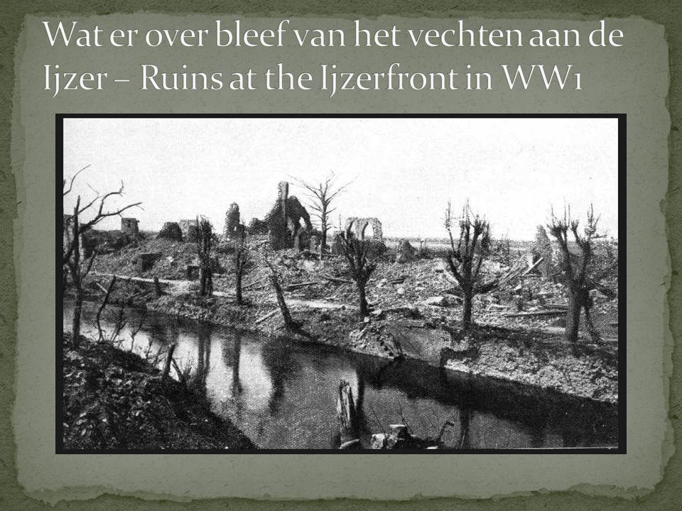 Wat er over bleef van het vechten aan de Ijzer – Ruins at the Ijzerfront in WW1