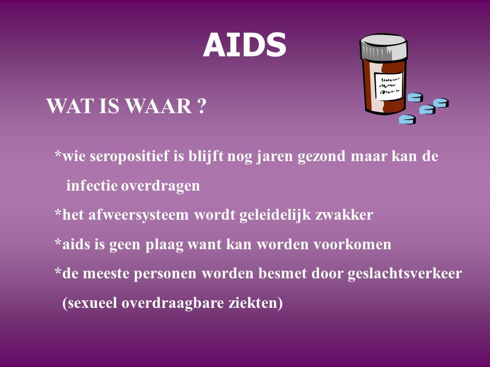 AIDS WAT IS WAAR *wie seropositief is blijft nog jaren gezond maar kan de. infectie overdragen.