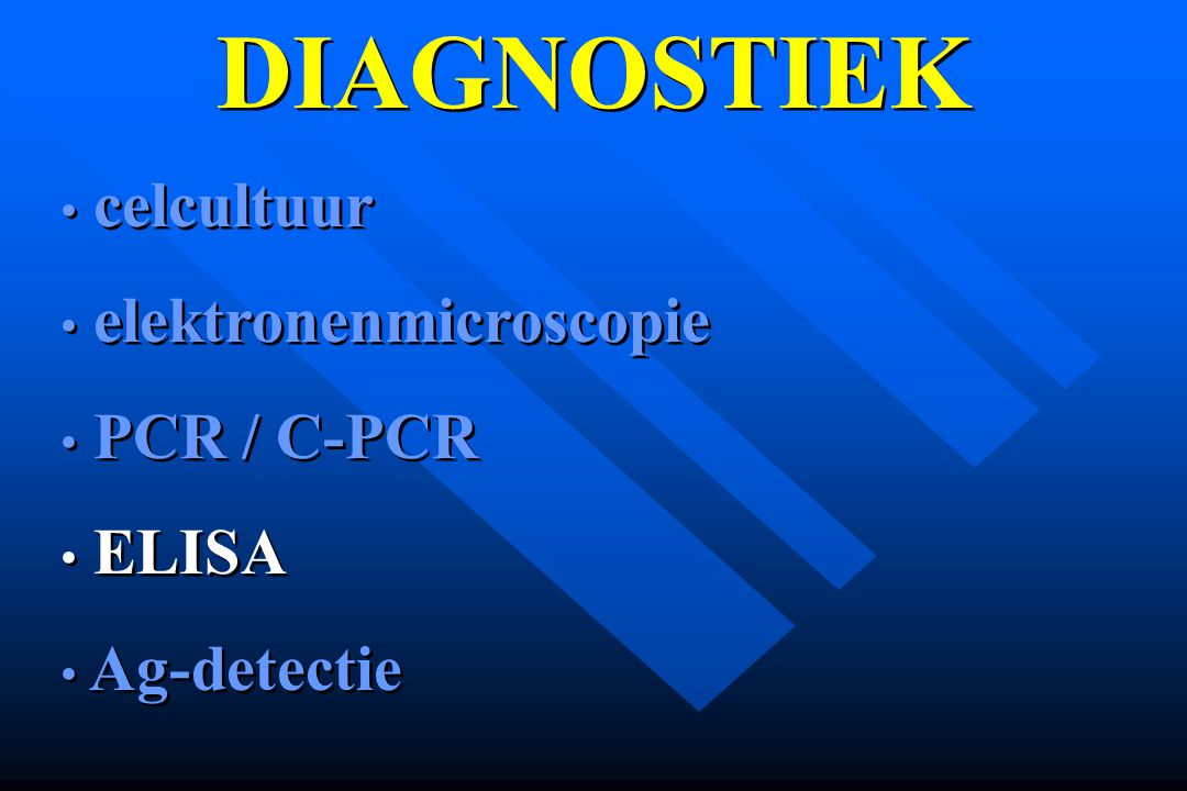 DIAGNOSTIEK celcultuur elektronenmicroscopie PCR / C-PCR ELISA