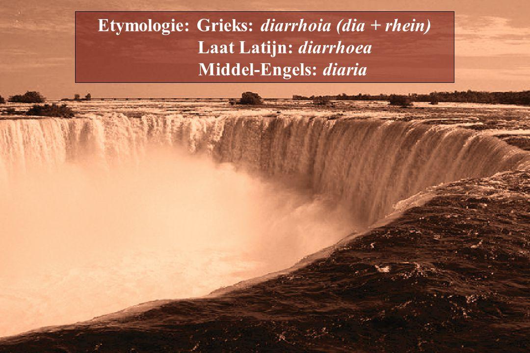 Etymologie: Grieks: diarrhoia (dia + rhein) Laat Latijn: diarrhoea