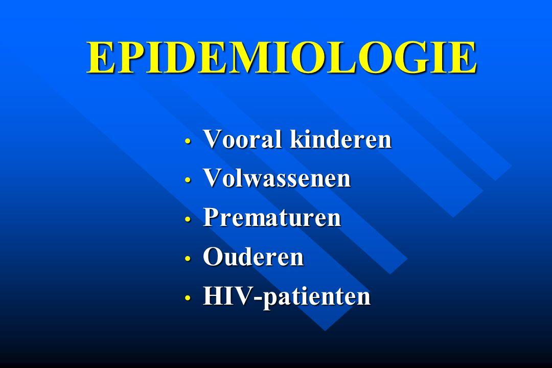 EPIDEMIOLOGIE Vooral kinderen Volwassenen Prematuren Ouderen