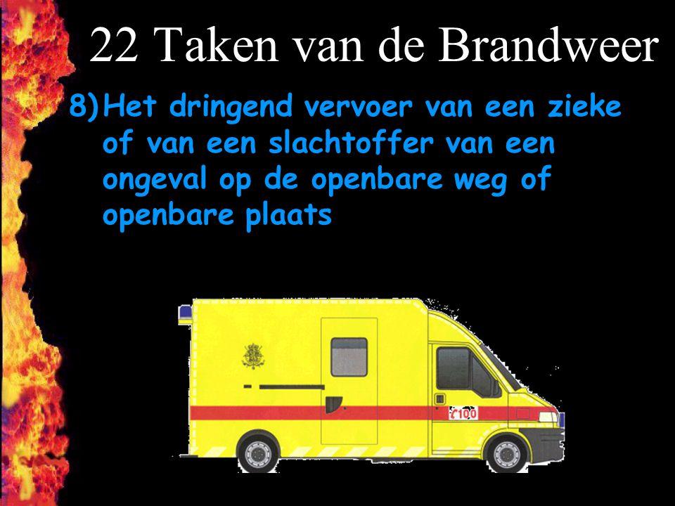 22 Taken van de Brandweer 8) Het dringend vervoer van een zieke of van een slachtoffer van een ongeval op de openbare weg of openbare plaats.