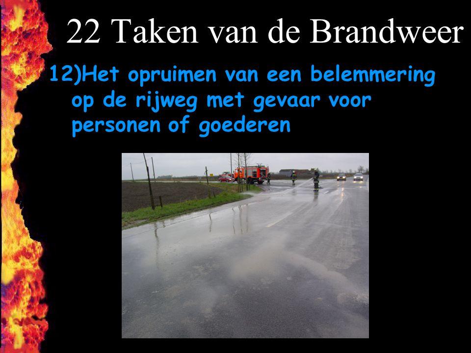 22 Taken van de Brandweer Het opruimen van een belemmering op de rijweg met gevaar voor personen of goederen.
