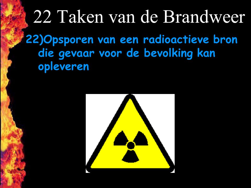 22 Taken van de Brandweer Opsporen van een radioactieve bron die gevaar voor de bevolking kan opleveren.