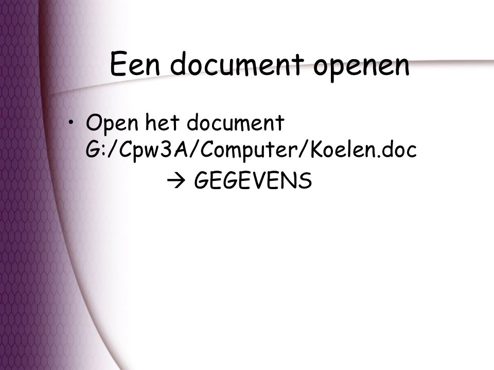 Een document openen Open het document G:/Cpw3A/Computer/Koelen.doc