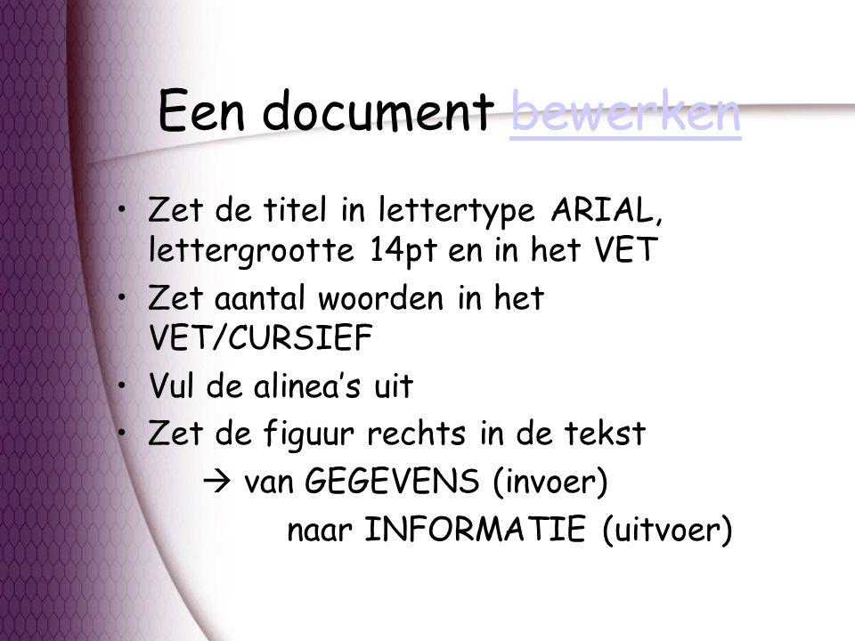 Een document bewerken Zet de titel in lettertype ARIAL, lettergrootte 14pt en in het VET. Zet aantal woorden in het VET/CURSIEF.