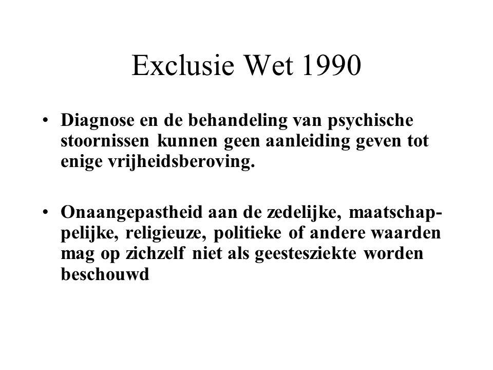 Exclusie Wet 1990 Diagnose en de behandeling van psychische stoornissen kunnen geen aanleiding geven tot enige vrijheidsberoving.