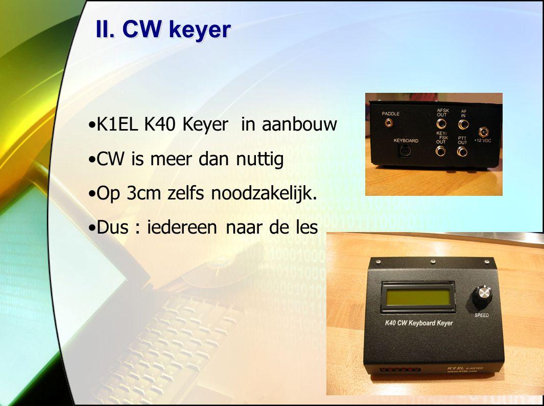 II. CW keyer K1EL K40 Keyer in aanbouw CW is meer dan nuttig