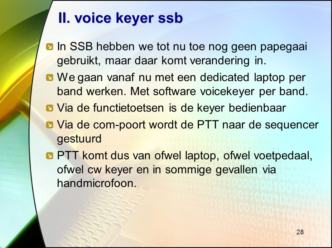 II. voice keyer ssb In SSB hebben we tot nu toe nog geen papegaai gebruikt, maar daar komt verandering in.
