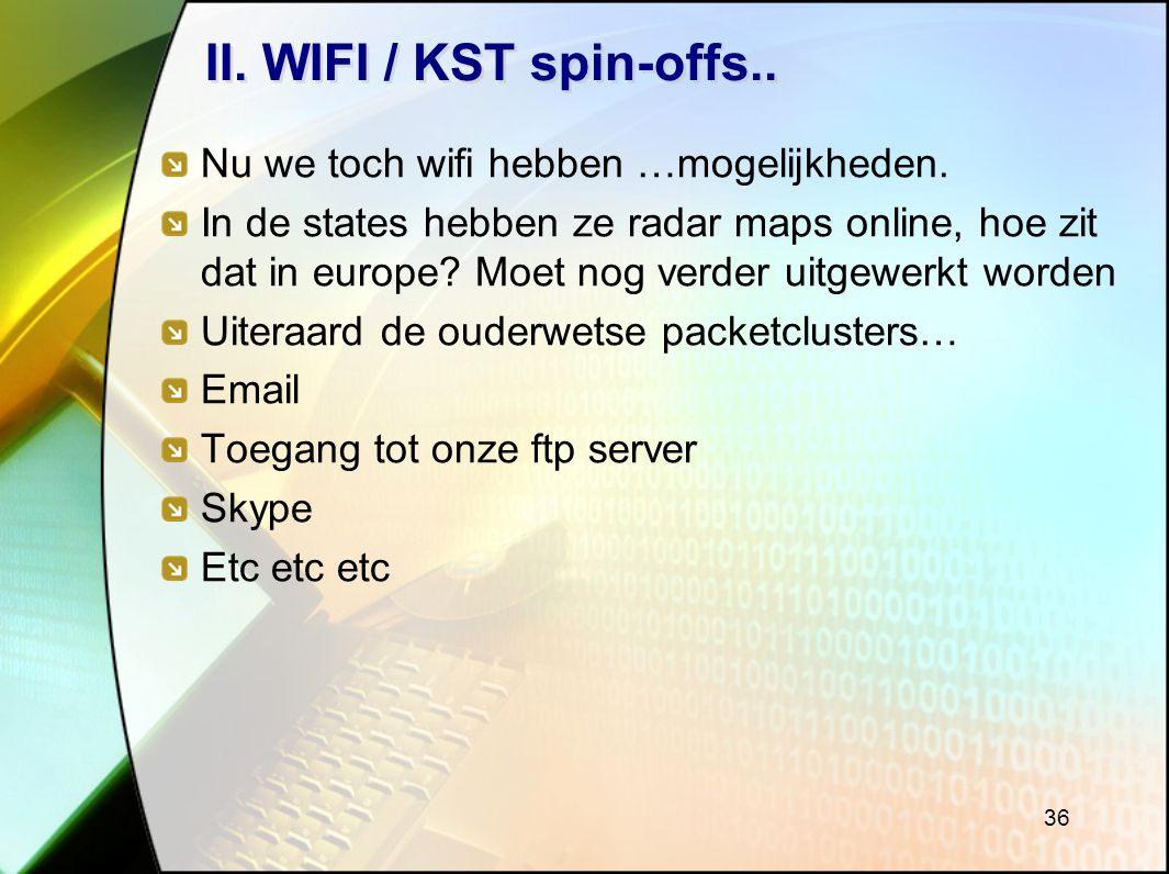 II. WIFI / KST spin-offs.. Nu we toch wifi hebben …mogelijkheden.