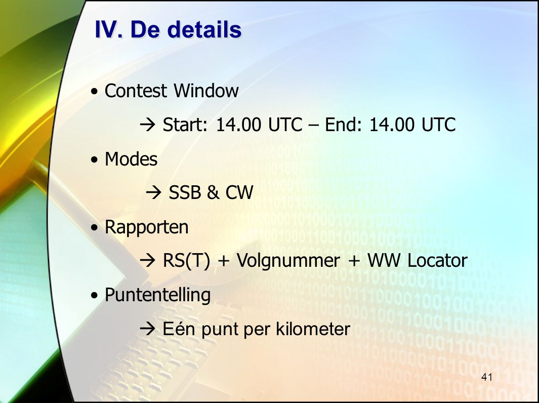 IV. De details Contest Window  Start: 14.00 UTC – End: 14.00 UTC