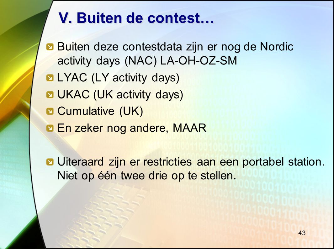 V. Buiten de contest… Buiten deze contestdata zijn er nog de Nordic activity days (NAC) LA-OH-OZ-SM.