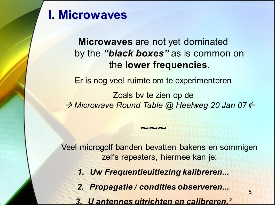I. Microwaves Microwaves are not yet dominated by the black boxes as is common on the lower frequencies.