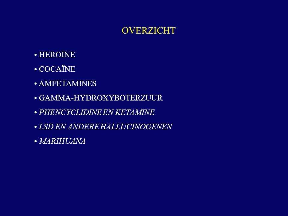 OVERZICHT • HEROÏNE • COCAÏNE • AMFETAMINES • GAMMA-HYDROXYBOTERZUUR