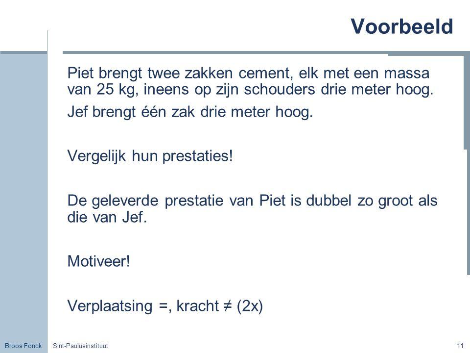Voorbeeld Piet brengt twee zakken cement, elk met een massa van 25 kg, ineens op zijn schouders drie meter hoog.