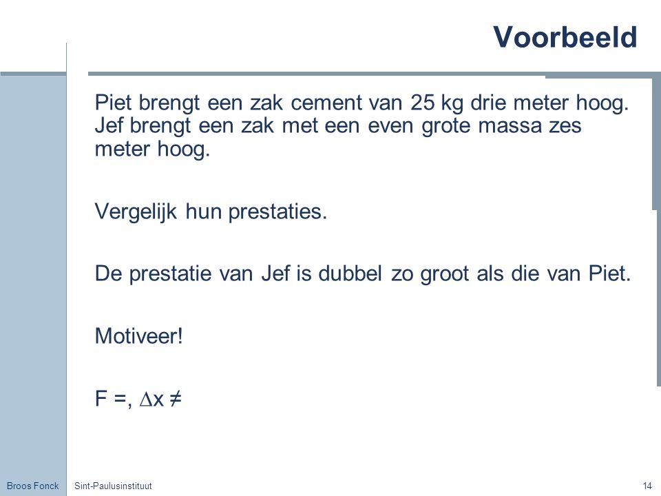 Voorbeeld Piet brengt een zak cement van 25 kg drie meter hoog. Jef brengt een zak met een even grote massa zes meter hoog.