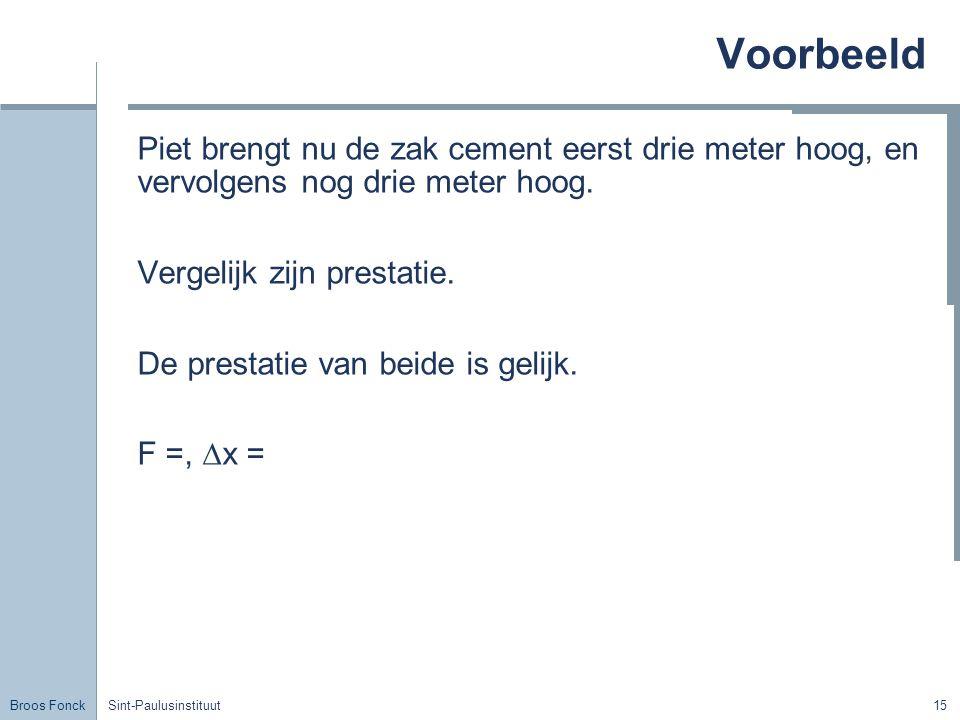 Voorbeeld Piet brengt nu de zak cement eerst drie meter hoog, en vervolgens nog drie meter hoog. Vergelijk zijn prestatie.