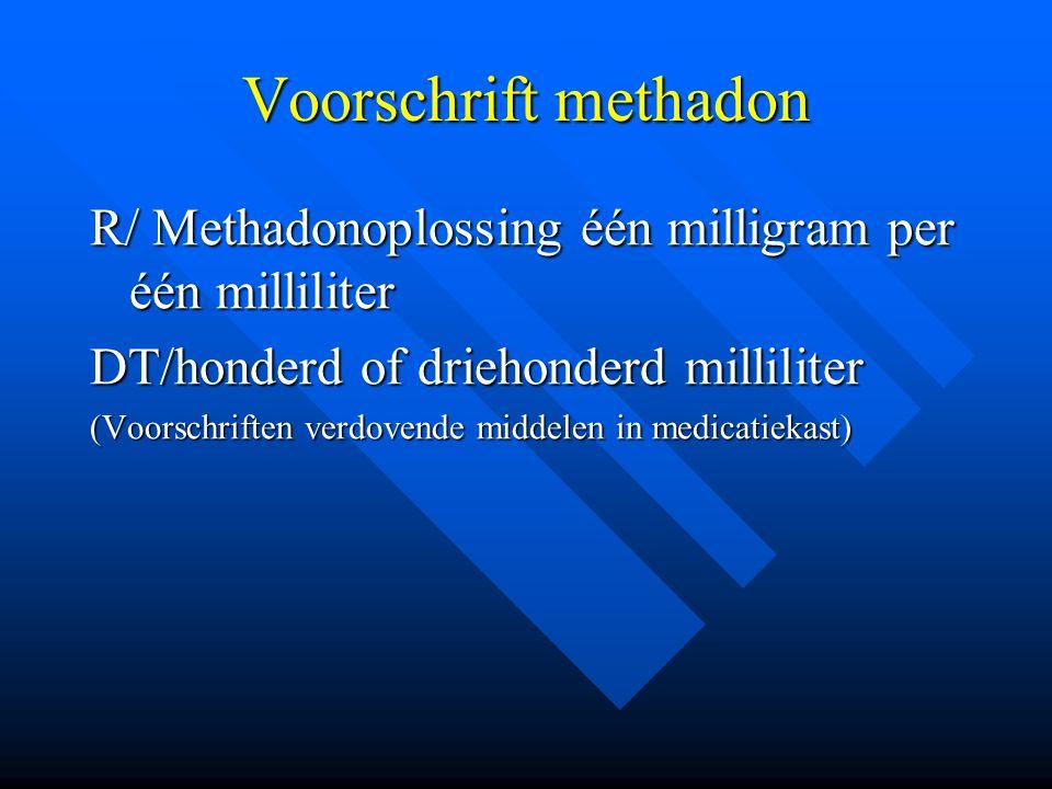 Voorschrift methadon R/ Methadonoplossing één milligram per één milliliter. DT/honderd of driehonderd milliliter.