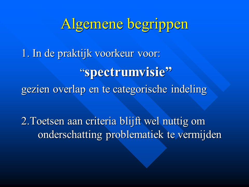 Algemene begrippen 1. In de praktijk voorkeur voor: spectrumvisie