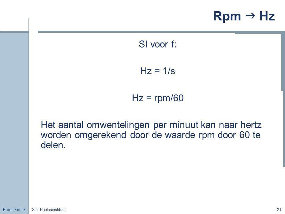 Rpm  Hz SI voor f: Hz = 1/s Hz = rpm/60