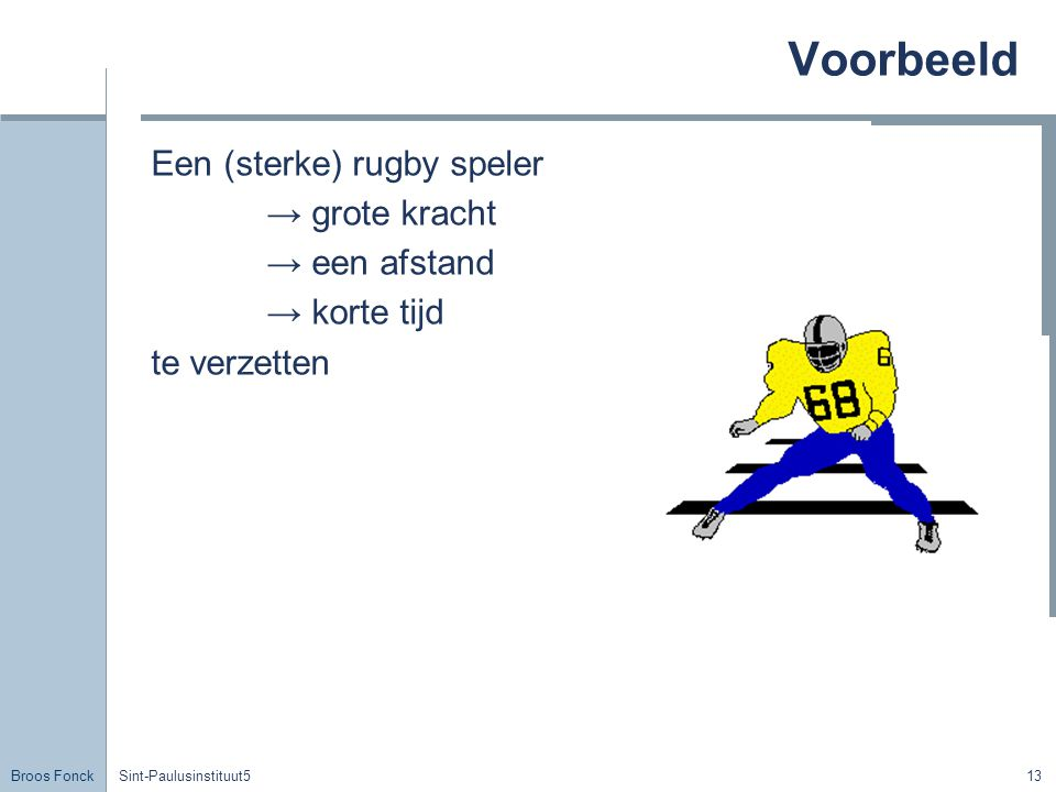 Voorbeeld Een (sterke) rugby speler → grote kracht → een afstand