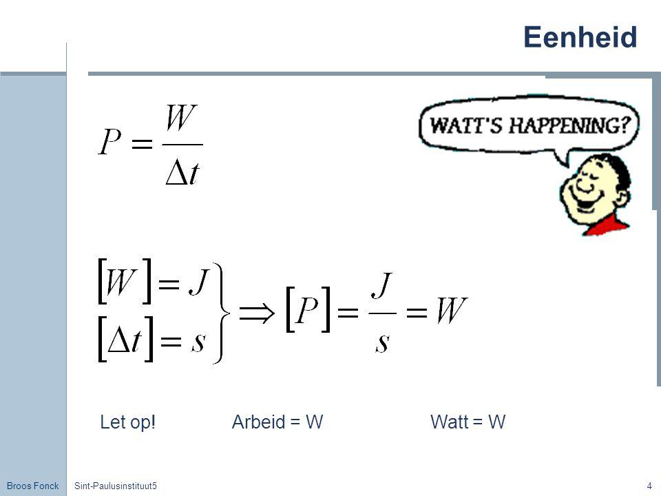 Eenheid Let op! Arbeid = W Watt = W Sint-Paulusinstituut5