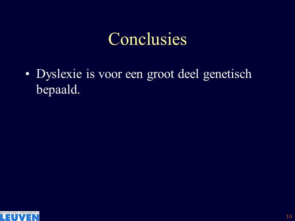 Conclusies Dyslexie is voor een groot deel genetisch bepaald.