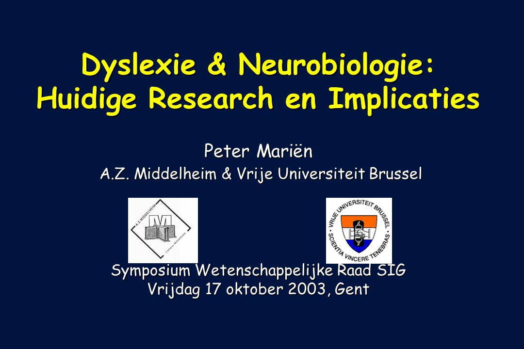 Dyslexie & Neurobiologie: Huidige Research en Implicaties Peter Mariën A.Z.