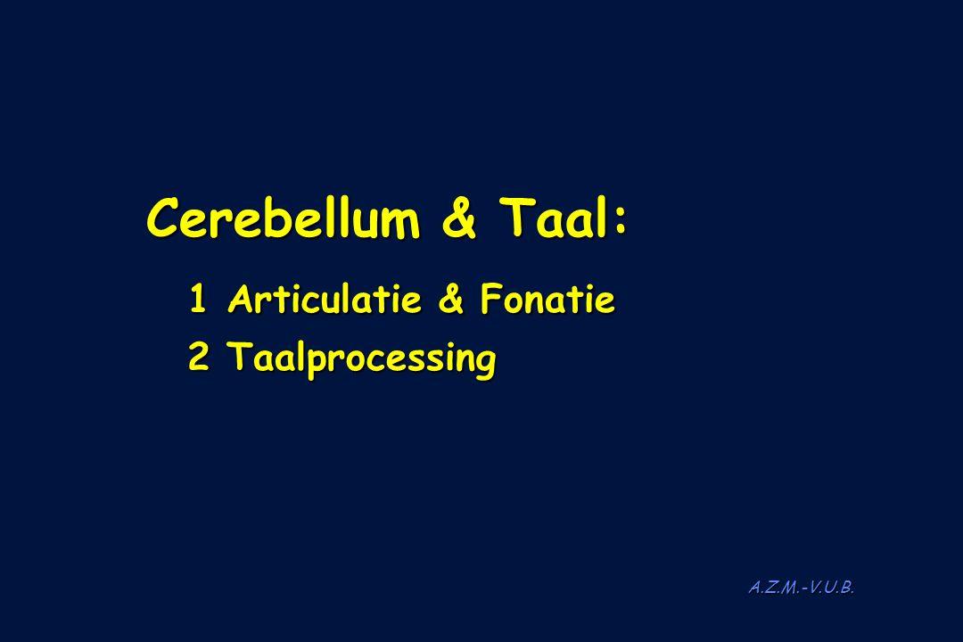 Cerebellum & Taal: 1 Articulatie & Fonatie 2 Taalprocessing