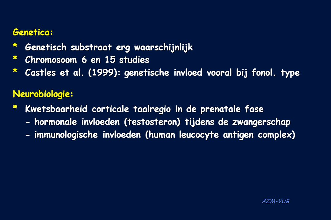 * Genetisch substraat erg waarschijnlijk * Chromosoom 6 en 15 studies